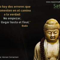 -Solo hay dos errores que se comenten en el camino a la verdad- No empezar, y no llegar hasta el final.-